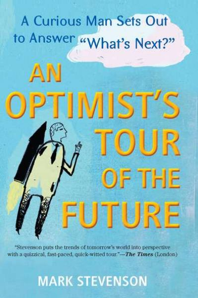 "An Optimist's Tour of the Future: One Curious Man Sets Out to Answer ""What 's Next?"""