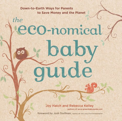 The Eco-nomical Baby Guide: Down-to-Earth Ways for Parents to Save Money and the Planet