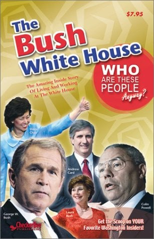 The Bush White House (Who are these People Anyway?)