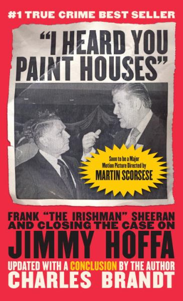 """I Heard You Paint Houses"", Updated Edition - Frank ""The Irishman"" Sheeran & Closing the Case on Jimmy Hoffa"