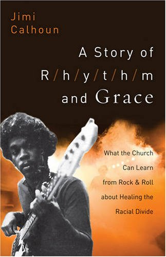 A Story of Rhythm and Grace: What the Church Can Learn from Rock and Roll about Healing the Racial Divide