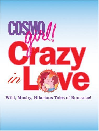Cosmogirl! Crazy in Love: Wild, Mushy, Hilarious Tales of Romance!