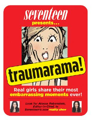 Seventeen Magazine's Traumarama!: Real Girls Share Their Most Embarrassing Moments Ever
