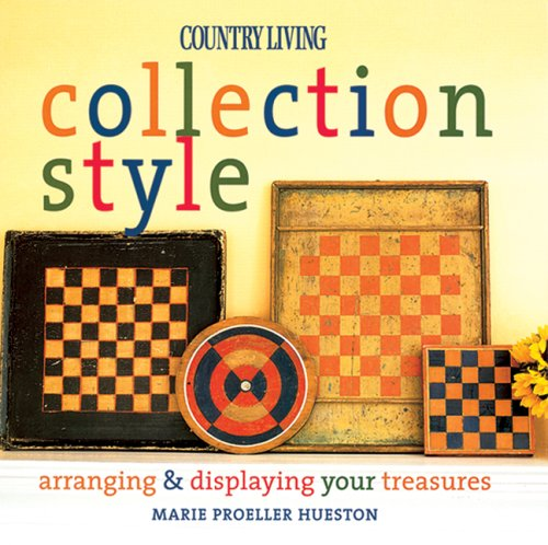 Collection Style: Arranging and Displaying Your Treasures (Country Living)