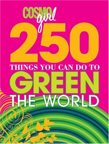 CosmoGIRL 250 Things You Can Do to Green the World