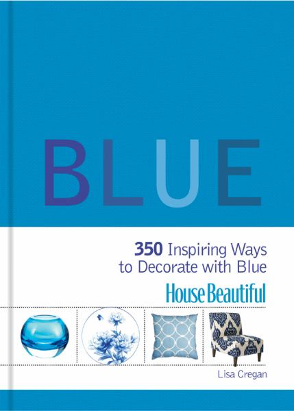 Blue: 350 Inspiring Ways to Decorate with Blue (House Beautiful)