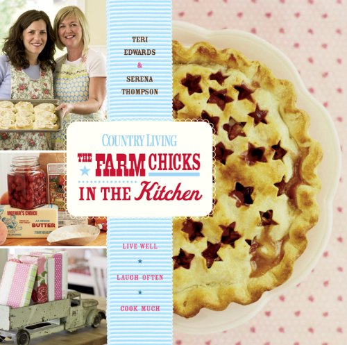 The Farm Chicks in the Kitchen (Country Living)
