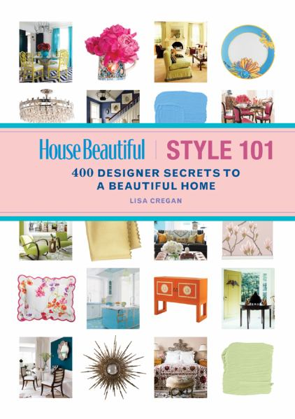 Style 101: 400 Designer Secrets to a Beautiful Home (House Beautiful)