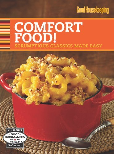 Good Housekeeping Comfort Food!: Scrumptious Classics Made Easy