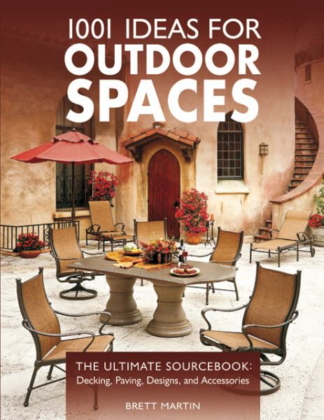 1001 Ideas for Outdoor Spaces: The Ultimate Source Book for Decking, Paving, Designs & Accessories