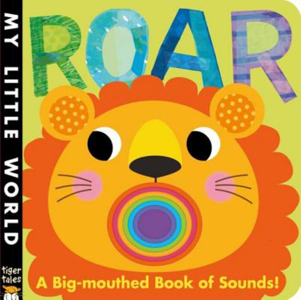 Roar: A Big-Mouthed Book of Sounds! (My Little World)