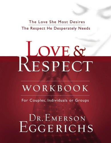 Love & Respect Workbook: The Love She Most Desires The Respect He Desperately Needs