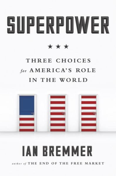 Superpower: Three Choices for America's Role in the Wrold