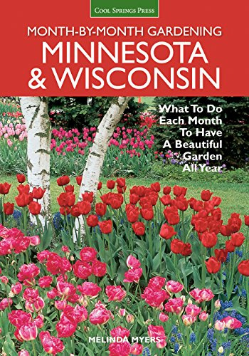 Minnesota & Wisconsin: What to Do Each Month to Have A Beautiful Garden All Year (Month-by-Month Gardening)
