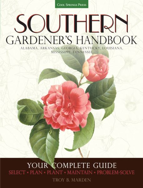 Southern Gardener's Handbook: Your Complete Guide to Select, Plan, Plant, Maintain, Problem-Solve