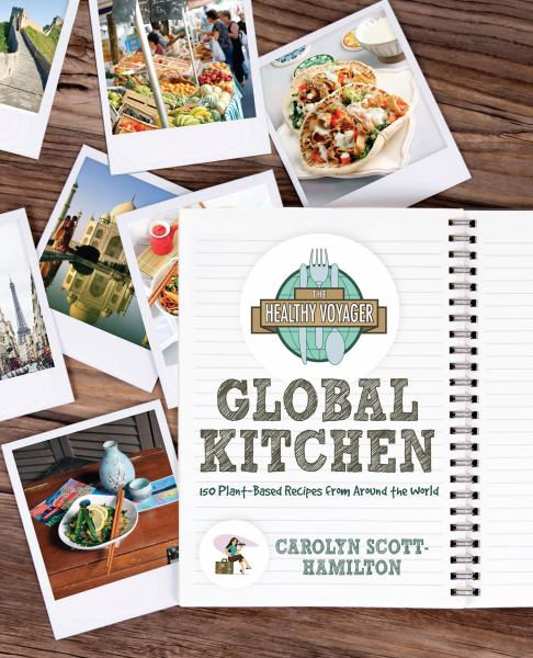 The Healthy Voyager's Global Kitchen: 100 Plant-Based Recipes from Around the World