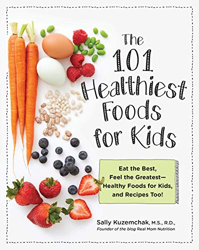 The 101 Healthiest Foods for Kids: Eat the Best, Feel the Greatest-Healthy Foods for Kids, and Recipes Too!