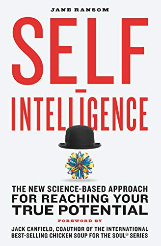 Self-Intelligence: The New Science-Based Approach for Reaching Your True Potential