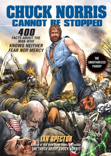 Chuck Norris Cannot Be Stopped: 400 All-New Facts About the Man Who Knows Neither Fear Nor Mercy