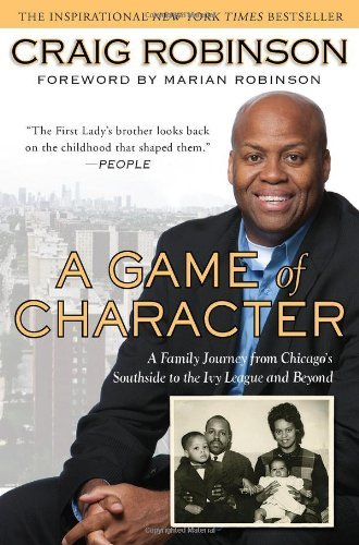 A Game of Character: A Family Journey from Chicago's Southside to the Ivy Leagueand Beyond