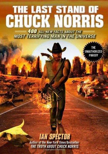 The Last Stand of Chuck Norris: 400 All New Facts About the Most Terrifying Man in the Universe