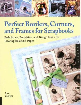 Perfect Borders, Corners and Frames: Techniques, Templates, & Design Ideas for Scrapbooks