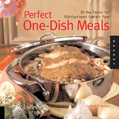 Perfect One-Dish Meals: 50 New Tastes for Old-Fashioned Comfort Food