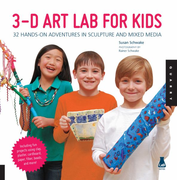 3-D Art Lab for Kids: 32 Hands-On Adventures in Sculpture and Mixed Media (Lab Series)