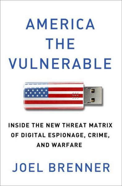 America The Vulnerable: Inside the New Threat Matrix, of Digital Espionage, Crime, and Warfare
