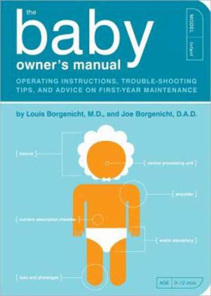 The Baby Owner's Manual - Operating Instructions, Trouble-Shooting Tips, and Advice on First-Year Maintenance