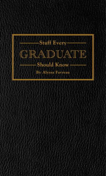 Stuff Every Graduate Should Know: A Handbook for the Real World (Stuff You Should Know)