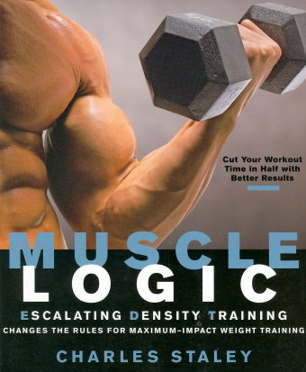 Muscle Logic: Escalating Density Training Changes the Rules for Maximum-Impact Weight Training