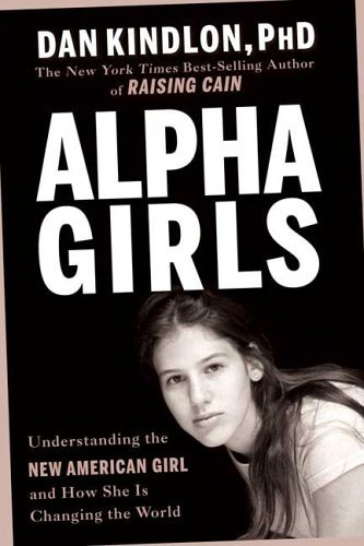 Alpha Girls: Understanding the New American Girl and How She Is Changing the World