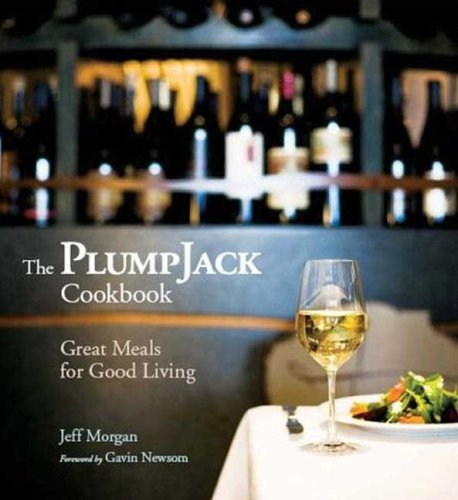 The PlumpJack Cookbook: Great Meals for Good Living
