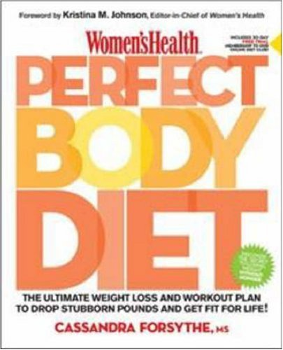 Women's Health Perfect Body Diet: The Ultimate Weigh Loss and Workout Plan to Drop Stubborn Pounds and Get Fit for Life
