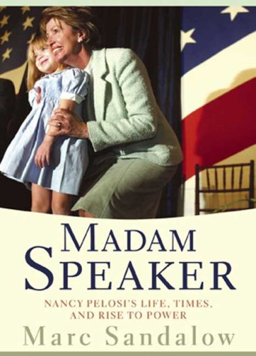 Madame Speaker: Nancy Pelosi's Life, Times, and Rise to Power