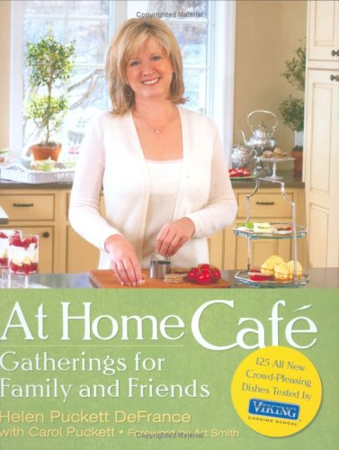 At Home Cafe: Gatherings for Family and Friends