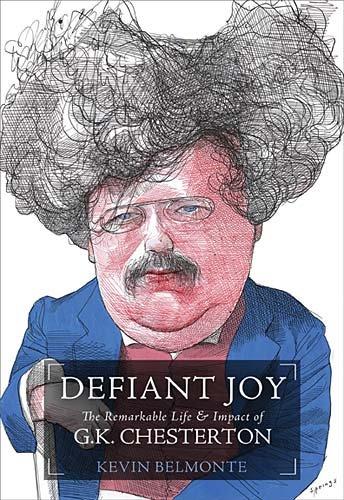 Defiant Joy: The Remarkable Life & Impact of G.K. Chesterton