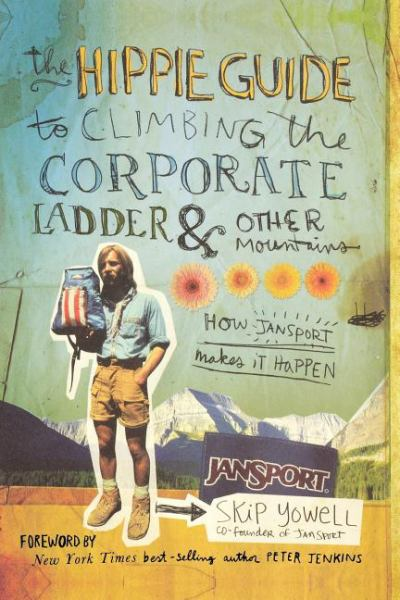 The Hippie Guide to Climbing the Corporate Ladder and Other Mountains