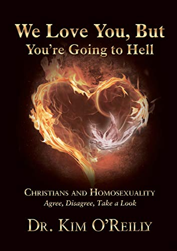 We Love You, But You' re Going to Hell: Christians and Homosexuality  Agree, Disagree, Take a Look