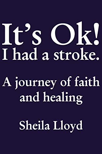 It's Ok! I Had a Stroke: A Journey of Faith and Healing