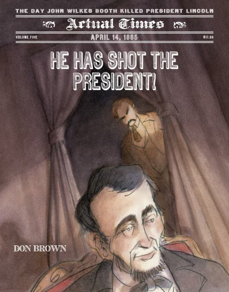 He Has Shot the President! The Day John Wilkes Booth Killed President Lincoln