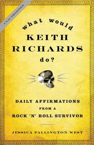 What Would Keith Richards Do?: Daily Affirmations from a Rock 'n' Roll Survivor