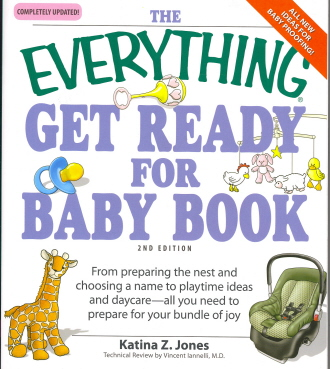 Everything Get Ready for Baby Book: From Preparing the Nest and Choosing a Name to Playtime Ideas and Daycare- All You Need to Prepare for Your Bundle