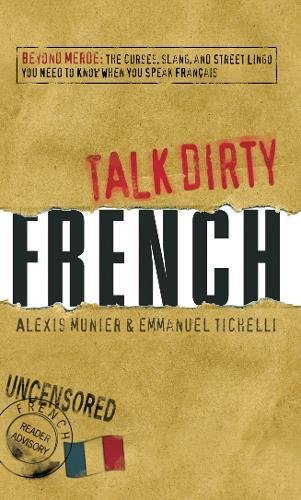 Talk Dirty: French: Beyond Merde: The Curses, Slang, and Street Lingo You Need to Know When You Speak Francais