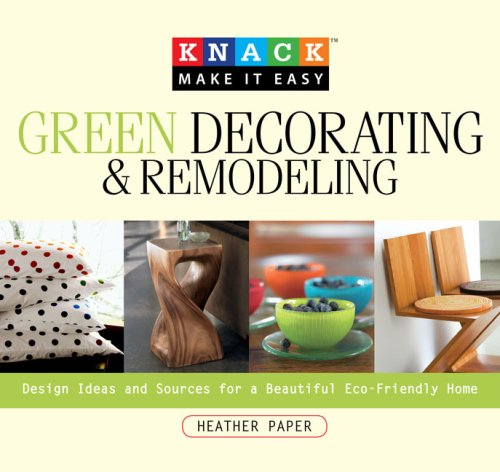 Green Decorating & Remodeling: Design Ideas and Sources for a Beautiful Eco-Friendly Home (Knack: Make It Easy)