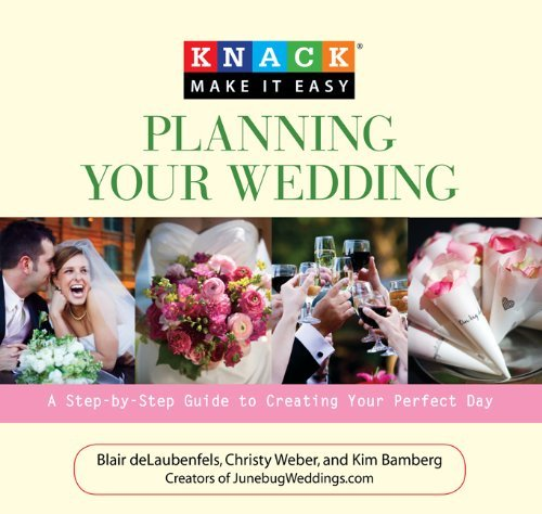 Planning Your Wedding: A Step-by-Step Guide to Creating Your Perfect Day (Knack: Make It Easy)