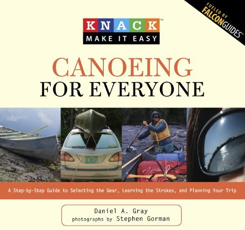 Canoeing for Everyone: A Step-by-Step Guide to Selecting the Gear, Learning the Strokes, and Planning Your Trip (Knack: Make It Easy)