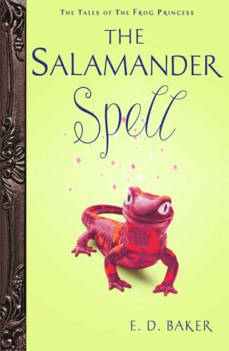 The Salamander Spell (Tales of the Frog Princess, Book 5)