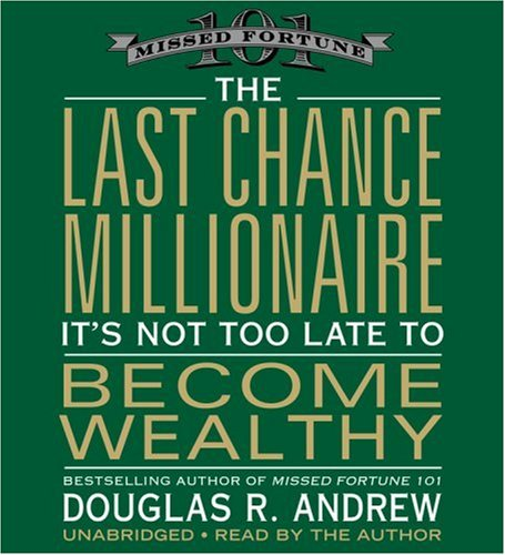 The Last Chance Millionaire: It's Not Too Late to Become Wealthy (Unabridged)